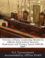 Veterans Affairs: Leadership Needed To Address Information Security Weaknesses And Privacy Issues: Gao-06-866t