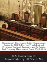Government Operations: Better Management Needed In Dod To Prevent Fraudulent And Erroneous Contract Payments And To Reduce