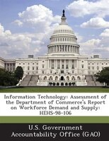 Information Technology: Assessment Of The Department Of Commerce's Report On Workforce Demand And Supply: Hehs-98-106