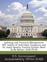 Auditing And Financial Management: Irs' Audits Of Individual Taxpayers And Its Audit Quality Control System Need To Be