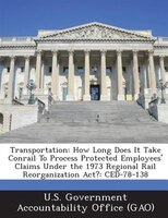 Transportation: How Long Does It Take Conrail To Process Protected Employees' Claims Under The 1973 Regional Rail R