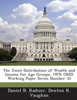 The Joint Distribution Of Wealth And Income For Age Groups, 1979: Ores Working Paper Series Number 33