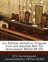 Air Defense Initiative: Program Cost And Schedule Not Yet Determined: Nsiad-89-2fs