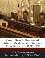 Coast Guard: Review Of Administrative And Support Functions: Rced-99-62r