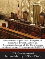 Government Operations: Progress Of Executive Branch Action On Recommendations Of The Commission On Government Procurement: