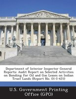 Department Of Interior Inspector General Reports: Audit Report On Selected Activities On Bonding For Oil And Gas Leases On Indian