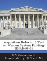Acquisition Reform: Effect On Weapon System Funding: Nsiad-98-31