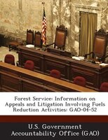 Forest Service: Information On Appeals And Litigation Involving Fuels Reduction Activities: Gao-04-52