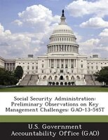 Social Security Administration: Preliminary Observations On Key Management Challenges: Gao-13-545t