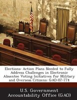 Elections: Action Plans Needed To Fully Address Challenges In Electronic Absentee Voting Initiatives For Milit