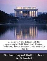 Geology Of The Edgemont Ne Quadrangle, Fall River And Custer Counties, South Dakota: Usgs Bulletin 1063-e