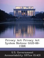 Privacy Act: Privacy Act System Notices: Ggd-88-15br