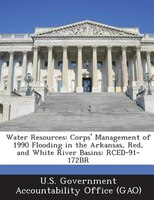 Water Resources: Corps' Management Of 1990 Flooding In The Arkansas, Red, And White River Basins: Rced-91-172br