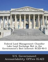 Federal Land Management: Chandler Lake Land Exchange Not In The Government's Best Interest: Rced-90-5