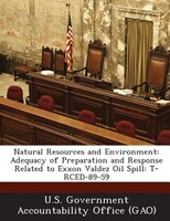 Natural Resources And Environment: Adequacy Of Preparation And Response Related To Exxon Valdez Oil Spill: T-rced-89-59