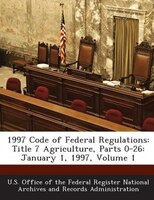 1997 Code Of Federal Regulations: Title 7 Agriculture, Parts 0-26: January 1, 1997, Volume 1