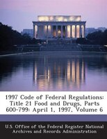 1997 Code Of Federal Regulations: Title 21 Food And Drugs, Parts 600-799: April 1, 1997, Volume 6