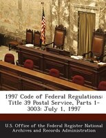 1997 Code Of Federal Regulations: Title 39 Postal Service, Parts 1-3003: July 1, 1997