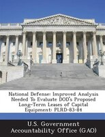 National Defense: Improved Analysis Needed To Evaluate Dod's Proposed Long-term Leases Of Capital Equipment: Plrd-83-