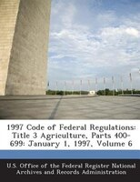 1997 Code Of Federal Regulations: Title 3 Agriculture, Parts 400-699: January 1, 1997, Volume 6