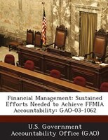 Financial Management: Sustained Efforts Needed To Achieve Ffmia Accountability: Gao-03-1062