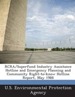 Rcra/superfund Industry Assistance Hotline And Emergency Planning And Community Right-to-know Hotline Report, May 1988