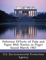 Pollution Effects Of Pulp And Paper Mill Wastes In Puget Sound March 1967
