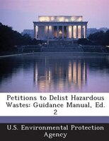 Petitions To Delist Hazardous Wastes: Guidance Manual, Ed. 2