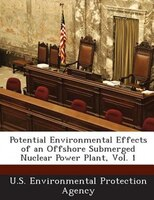 Potential Environmental Effects Of An Offshore Submerged Nuclear Power Plant, Vol. 1