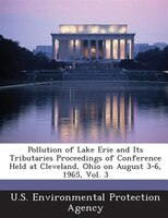 Pollution Of Lake Erie And Its Tributaries Proceedings Of Conference Held At Cleveland, Ohio On August 3-6, 1965, Vol. 3