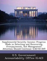 Supplemental Security Income: Progress Made In Detecting And Recovering Overpayments, But Management Attention Should Continue: G