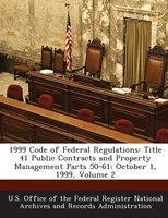 1999 Code Of Federal Regulations: Title 41 Public Contracts And Property Management Parts 50-61: October 1, 1999, Volume 2