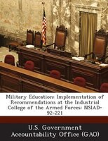 Military Education: Implementation Of Recommendations At The Industrial College Of The Armed Forces: Nsiad-92-221