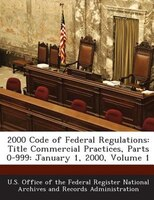 2000 Code Of Federal Regulations: Title Commercial Practices, Parts 0-999: January 1, 2000, Volume 1