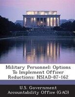 Military Personnel: Options To Implement Officer Reductions: Nsiad-87-162