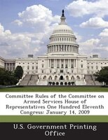 Committee Rules Of The Committee On Armed Services House Of Representatives One Hundred Eleventh Congress: January 14, 2009