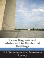 Radon Diagnosis And Abatement In Residential Dwellings