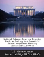 National Defense: Reserves' Reported Facilities Backlog Now Exceeds $2 Billion; Acquisition Planning Questioned: Lcd-