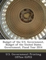 Budget Of The U.s. Government, Budget Of The United States Government, Fiscal Year 2014