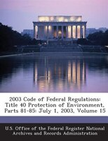 2003 Code Of Federal Regulations: Title 40 Protection Of Environment, Parts 81-85: July 1, 2003, Volume 15