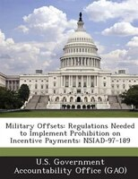 Military Offsets: Regulations Needed To Implement Prohibition On Incentive Payments: Nsiad-97-189