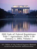 2002 Code Of Federal Regulations: Title 7 Agriculture, Parts 1-26: January 1, 2003, Volume 1