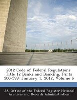 2012 Code Of Federal Regulations: Title 12 Banks And Banking, Parts 500-599: January 1, 2012, Volume 6