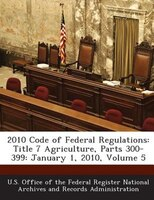 2010 Code Of Federal Regulations: Title 7 Agriculture, Parts 300-399: January 1, 2010, Volume 5