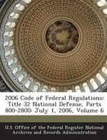 2006 Code Of Federal Regulations: Title 32 National Defense, Parts 800-2800: July 1, 2006, Volume 6