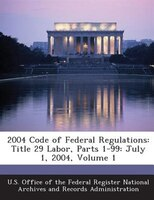 2004 Code Of Federal Regulations: Title 29 Labor, Parts 1-99: July 1, 2004, Volume 1
