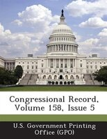 Congressional Record, Volume 158, Issue 5