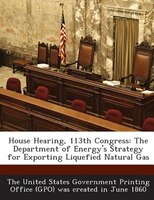 House Hearing, 113th Congress: The Department Of Energy's Strategy For Exporting Liquefied Natural Gas
