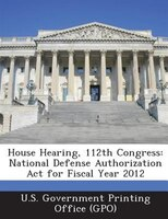 House Hearing, 112th Congress: National Defense Authorization Act For Fiscal Year 2012
