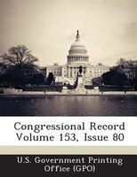 Congressional Record Volume 153, Issue 80